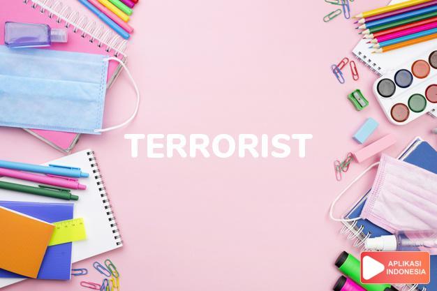 arti terrorist adalah kb. penggentar, perusuh, teroris. dalam Terjemahan Kamus Bahasa Inggris Indonesia Indonesia Inggris by Aplikasi Indonesia
