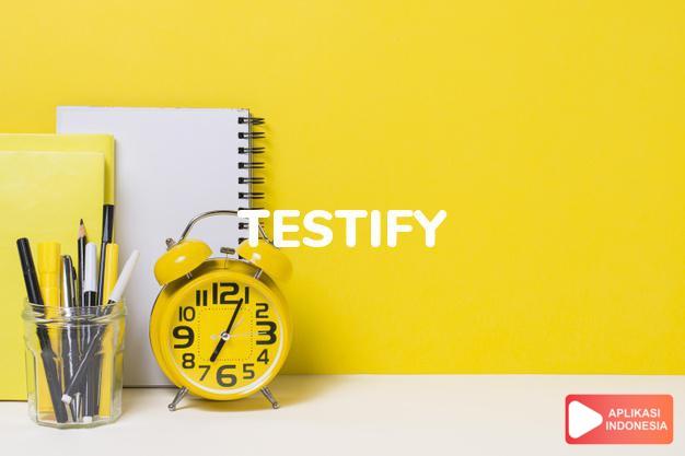 arti testify adalah kki. (testified) memberikan kesaksian. to t. again dalam Terjemahan Kamus Bahasa Inggris Indonesia Indonesia Inggris by Aplikasi Indonesia