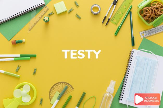 arti testy adalah ks. bengkeng, tidak sabar, mudah tersinggung. dalam Terjemahan Kamus Bahasa Inggris Indonesia Indonesia Inggris by Aplikasi Indonesia