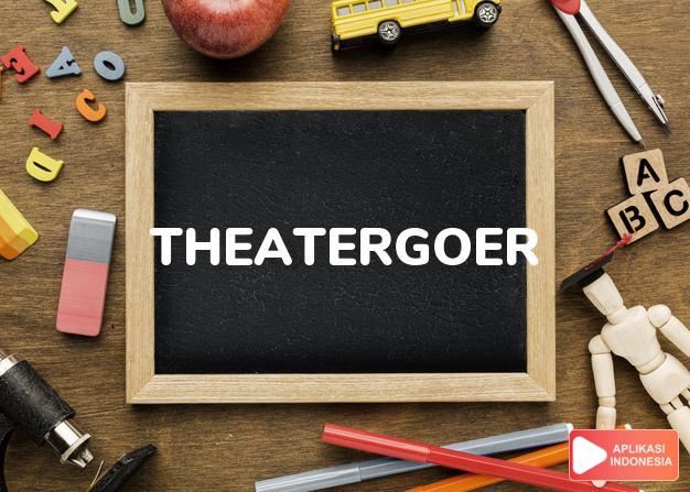 arti theatergoer adalah kb. pengunjung sandiwara/bioskop. dalam Terjemahan Kamus Bahasa Inggris Indonesia Indonesia Inggris by Aplikasi Indonesia