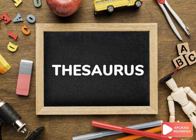 arti thesaurus adalah kb. kamus, ensiklopedi atau buku lain yang berisi  dalam Terjemahan Kamus Bahasa Inggris Indonesia Indonesia Inggris by Aplikasi Indonesia