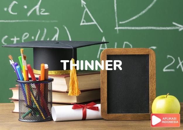 arti thinner adalah kb. bahan pengencer/pencair, tener. dalam Terjemahan Kamus Bahasa Inggris Indonesia Indonesia Inggris by Aplikasi Indonesia