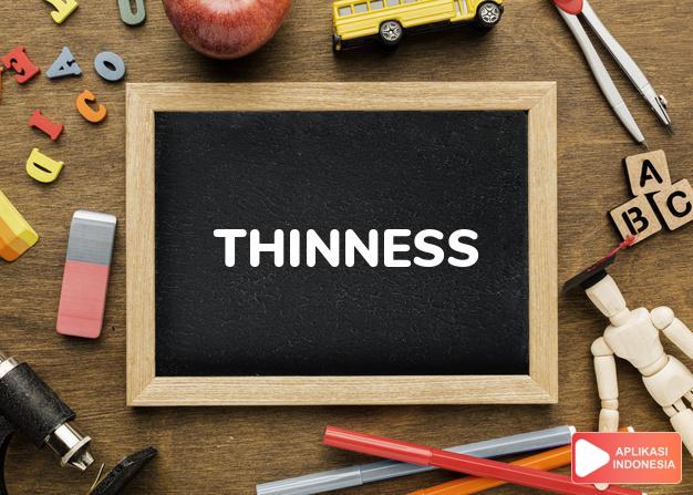 arti thinness adalah kb.  kejarangan (of hair).  ketipisan (of paper) dalam Terjemahan Kamus Bahasa Inggris Indonesia Indonesia Inggris by Aplikasi Indonesia