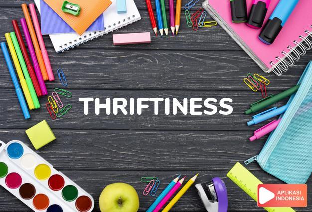 arti thriftiness adalah kb. sifat berhemat. dalam Terjemahan Kamus Bahasa Inggris Indonesia Indonesia Inggris by Aplikasi Indonesia
