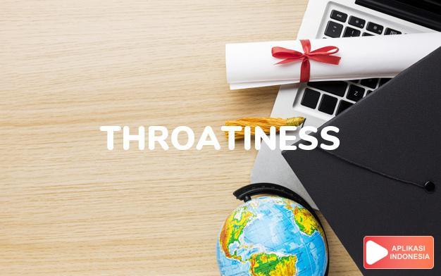 arti throatiness adalah kb. suara serak/parau. dalam Terjemahan Kamus Bahasa Inggris Indonesia Indonesia Inggris by Aplikasi Indonesia