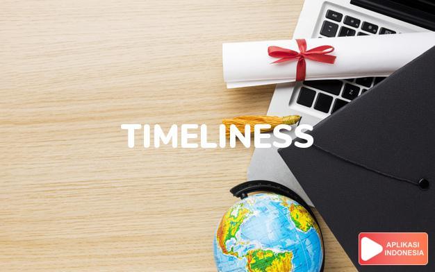 arti timeliness adalah kb. berketepan waktu, waktu yang tepat. dalam Terjemahan Kamus Bahasa Inggris Indonesia Indonesia Inggris by Aplikasi Indonesia