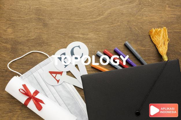 arti topology adalah kb. topologi. dalam Terjemahan Kamus Bahasa Inggris Indonesia Indonesia Inggris by Aplikasi Indonesia