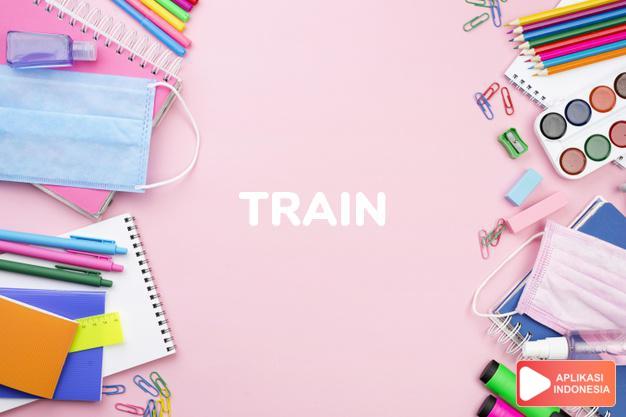 arti train adalah kb.  kereta api.  pancung (of a dress).  dereta dalam Terjemahan Kamus Bahasa Inggris Indonesia Indonesia Inggris by Aplikasi Indonesia