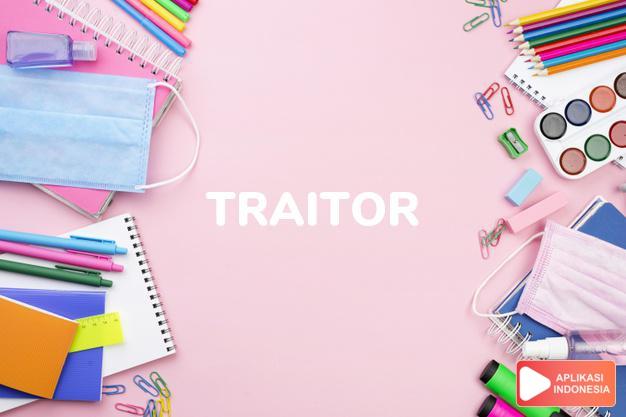 arti traitor adalah kb. penghianat. to turn t. menjadi penghianat. dalam Terjemahan Kamus Bahasa Inggris Indonesia Indonesia Inggris by Aplikasi Indonesia