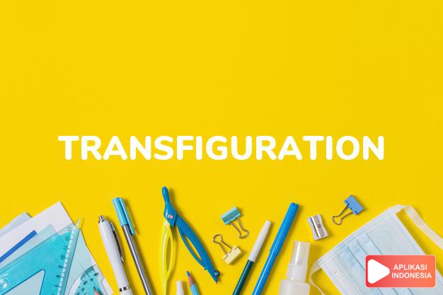 arti transfiguration adalah kb. perubahan rupa atau bentuk. dalam Terjemahan Kamus Bahasa Inggris Indonesia Indonesia Inggris by Aplikasi Indonesia