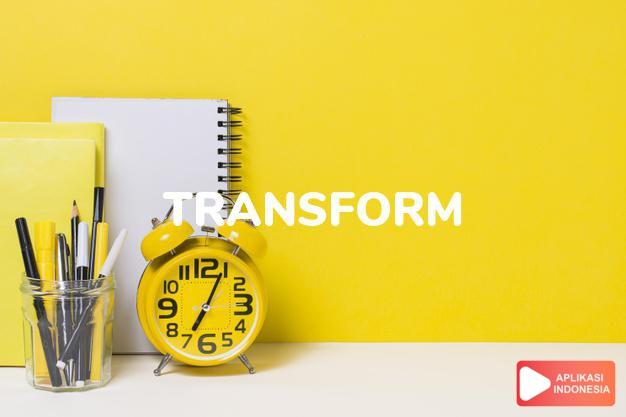 arti transform adalah kb. perubahan/pergantian bentuk. -kkt.  mengubah  dalam Terjemahan Kamus Bahasa Inggris Indonesia Indonesia Inggris by Aplikasi Indonesia