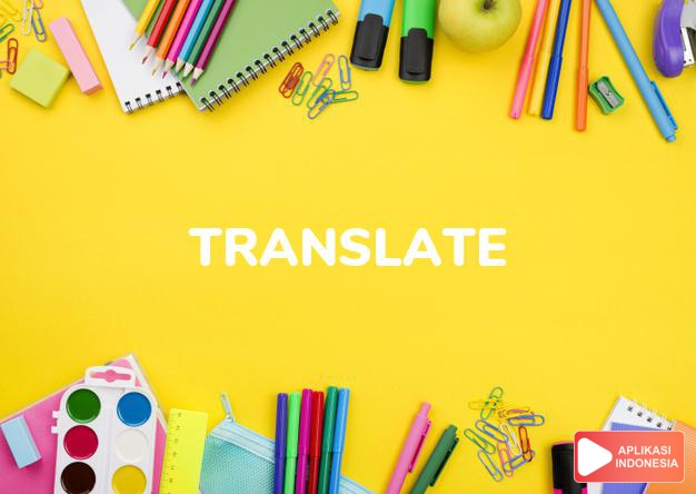 arti translate adalah kkt.  menterjemahkan, mengalihbasakan (a book).  dalam Terjemahan Kamus Bahasa Inggris Indonesia Indonesia Inggris by Aplikasi Indonesia