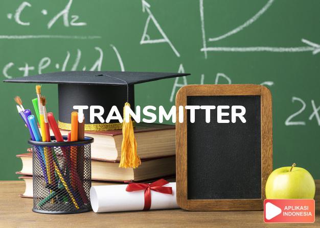 arti transmitter adalah kb. pemancar. dalam Terjemahan Kamus Bahasa Inggris Indonesia Indonesia Inggris by Aplikasi Indonesia