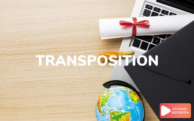 arti transposition adalah kb. perubahan. dalam Terjemahan Kamus Bahasa Inggris Indonesia Indonesia Inggris by Aplikasi Indonesia