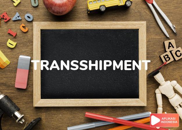 arti transshipment adalah kb. pemindahan dari satu alat pengangkut ke alat p dalam Terjemahan Kamus Bahasa Inggris Indonesia Indonesia Inggris by Aplikasi Indonesia
