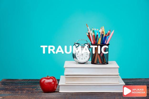 arti traumatic adalah ks. yang berhubungan dengan luka. t. experience pe dalam Terjemahan Kamus Bahasa Inggris Indonesia Indonesia Inggris by Aplikasi Indonesia