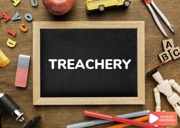 arti treachery adalah kb. (j. -ries) penghianatan. dalam Terjemahan Kamus Bahasa Inggris Indonesia Indonesia Inggris by Aplikasi Indonesia