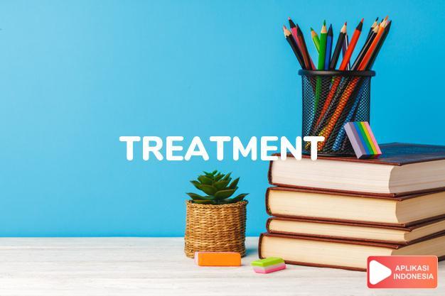 arti treatment adalah kb.  perlakuan.  cara untuk mengobat, pengobatan dalam Terjemahan Kamus Bahasa Inggris Indonesia Indonesia Inggris by Aplikasi Indonesia