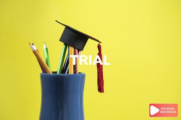 arti trial adalah kb.  pemeriksaan pengadilan.  percobaan.   goda dalam Terjemahan Kamus Bahasa Inggris Indonesia Indonesia Inggris by Aplikasi Indonesia