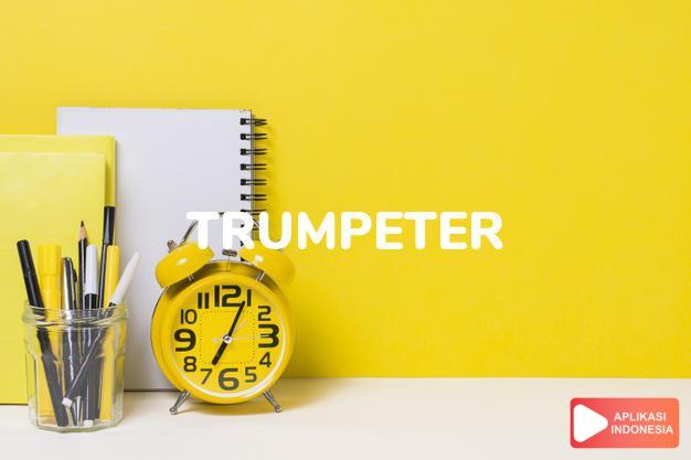 arti trumpeter adalah kb. pemain terompet. dalam Terjemahan Kamus Bahasa Inggris Indonesia Indonesia Inggris by Aplikasi Indonesia
