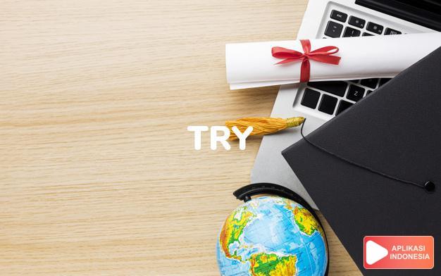 arti try adalah kb. usaha, percobaan. -kkt. (tried)  mencoba (o's dalam Terjemahan Kamus Bahasa Inggris Indonesia Indonesia Inggris by Aplikasi Indonesia