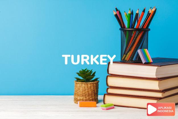 arti turkey adalah kb.  Poul.: kalkun, ayam belanda.  Sl.: kegagala dalam Terjemahan Kamus Bahasa Inggris Indonesia Indonesia Inggris by Aplikasi Indonesia