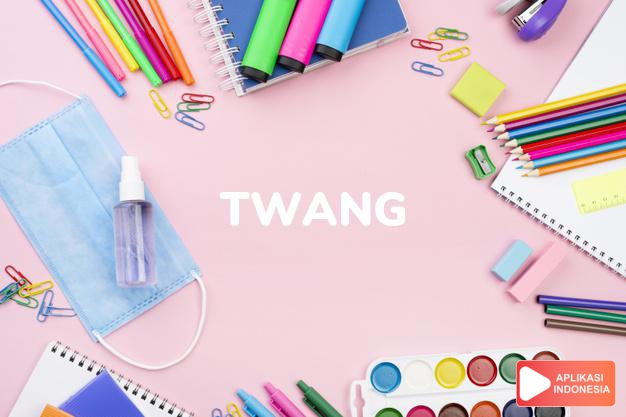 arti twang adalah kb. bunyi sengau.  desing (of a bow).  dentingan dalam Terjemahan Kamus Bahasa Inggris Indonesia Indonesia Inggris by Aplikasi Indonesia