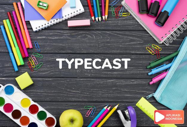 arti typecast adalah kkt. menetapkan sebagai pemain peranan dari tipe t dalam Terjemahan Kamus Bahasa Inggris Indonesia Indonesia Inggris by Aplikasi Indonesia