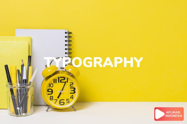 arti typography adalah kb. (j.-phies) tipografi, seni cetak, tatahuruf. dalam Terjemahan Kamus Bahasa Inggris Indonesia Indonesia Inggris by Aplikasi Indonesia