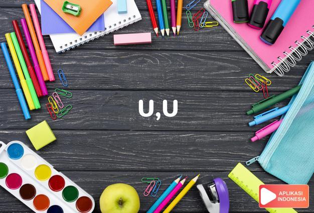 arti u,u adalah kb. huruf yang keduapuluh satu dari abjad Inggris. dalam Terjemahan Kamus Bahasa Inggris Indonesia Indonesia Inggris by Aplikasi Indonesia