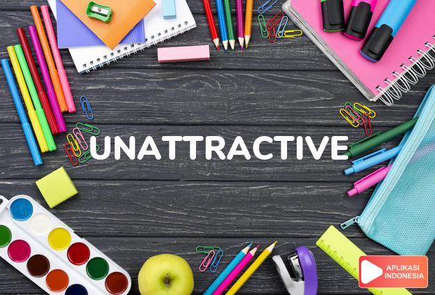 arti unattractive adalah ks. kurang menarik. dalam Terjemahan Kamus Bahasa Inggris Indonesia Indonesia Inggris by Aplikasi Indonesia
