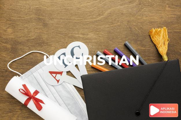 arti unchristian adalah ks. tidak menurut ajaran Kristen. dalam Terjemahan Kamus Bahasa Inggris Indonesia Indonesia Inggris by Aplikasi Indonesia