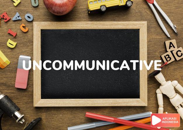 arti uncommunicative adalah ks. pendiam, tidak suka berbicara. dalam Terjemahan Kamus Bahasa Inggris Indonesia Indonesia Inggris by Aplikasi Indonesia