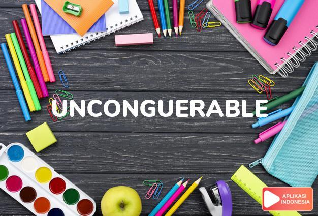 arti unconguerable adalah ks. tak tertundukkan, tak kunjung padam (spirit). dalam Terjemahan Kamus Bahasa Inggris Indonesia Indonesia Inggris by Aplikasi Indonesia