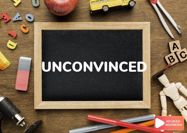 arti unconvinced adalah ks. tidak percaya/yakin. dalam Terjemahan Kamus Bahasa Inggris Indonesia Indonesia Inggris by Aplikasi Indonesia