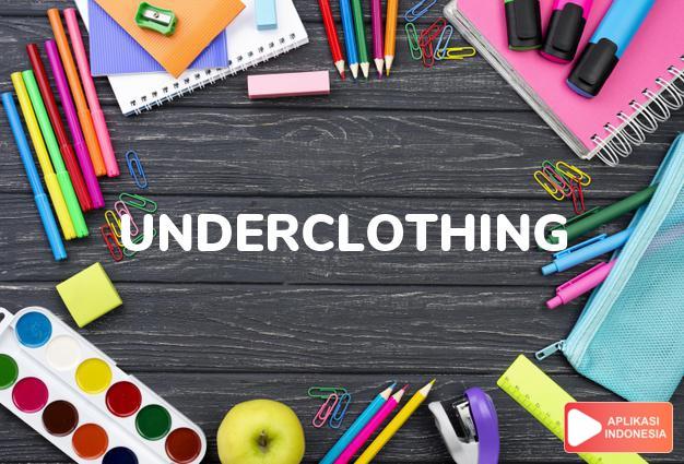 arti underclothing adalah kb. pakaian dalam. dalam Terjemahan Kamus Bahasa Inggris Indonesia Indonesia Inggris by Aplikasi Indonesia