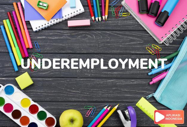 arti underemployment adalah kb. kekuranganan pekerjaan. dalam Terjemahan Kamus Bahasa Inggris Indonesia Indonesia Inggris by Aplikasi Indonesia