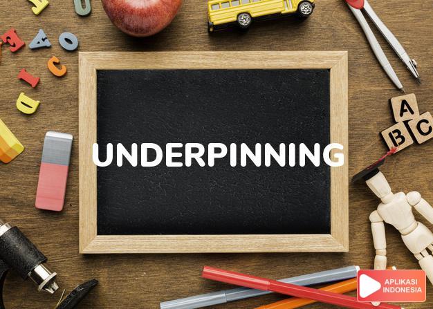 arti underpinning adalah kb. tiang pondasi/penyokong. dalam Terjemahan Kamus Bahasa Inggris Indonesia Indonesia Inggris by Aplikasi Indonesia