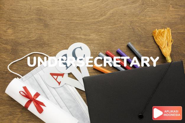 arti undersecretary adalah kb. (j. -ries) wakil menteri, mentri muda. U. of C dalam Terjemahan Kamus Bahasa Inggris Indonesia Indonesia Inggris by Aplikasi Indonesia