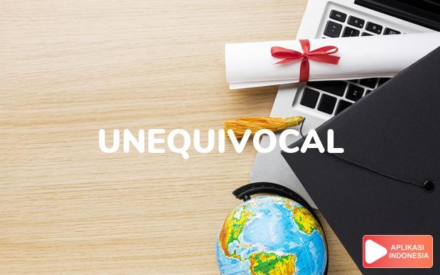 arti unequivocal adalah ks. tegas, tak ragu-ragu. -unequivocal kk. dengan  dalam Terjemahan Kamus Bahasa Inggris Indonesia Indonesia Inggris by Aplikasi Indonesia