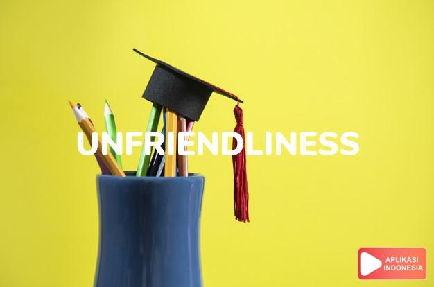 arti unfriendliness adalah kb. kemasaman, sifat tidak ramah, sifat permusuhan dalam Terjemahan Kamus Bahasa Inggris Indonesia Indonesia Inggris by Aplikasi Indonesia