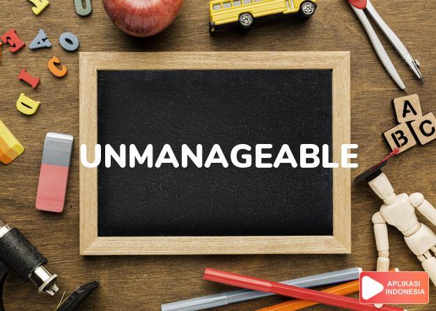 arti unmanageable adalah ks.  tak dapat dikendalikan/diatur (of a child).  dalam Terjemahan Kamus Bahasa Inggris Indonesia Indonesia Inggris by Aplikasi Indonesia