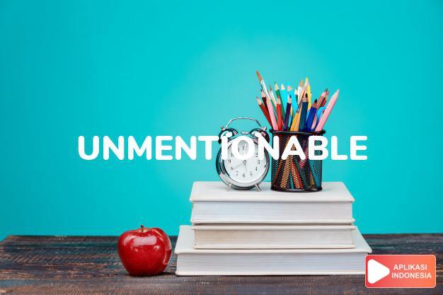 arti unmentionable adalah kb. unmentionables j. pakaian dalam wanita. -ks. t dalam Terjemahan Kamus Bahasa Inggris Indonesia Indonesia Inggris by Aplikasi Indonesia