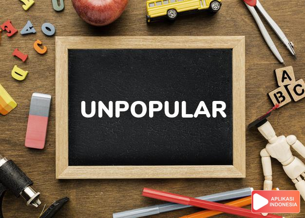 arti unpopular adalah ks. tak disukai/disenangi/populer. dalam Terjemahan Kamus Bahasa Inggris Indonesia Indonesia Inggris by Aplikasi Indonesia