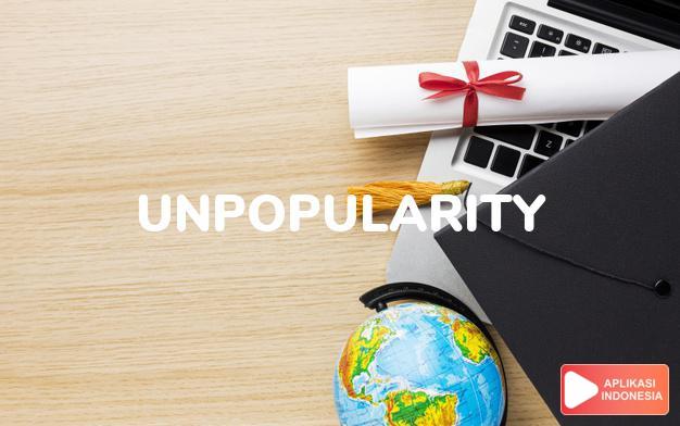 arti unpopularity adalah kb. ketidakpopuleran. dalam Terjemahan Kamus Bahasa Inggris Indonesia Indonesia Inggris by Aplikasi Indonesia