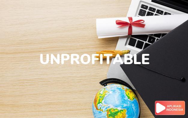 arti unprofitable adalah ks. tak menguntungkan. dalam Terjemahan Kamus Bahasa Inggris Indonesia Indonesia Inggris by Aplikasi Indonesia