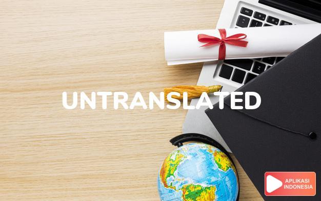 arti untranslated adalah ks. tidak diterjemahkan. dalam Terjemahan Kamus Bahasa Inggris Indonesia Indonesia Inggris by Aplikasi Indonesia