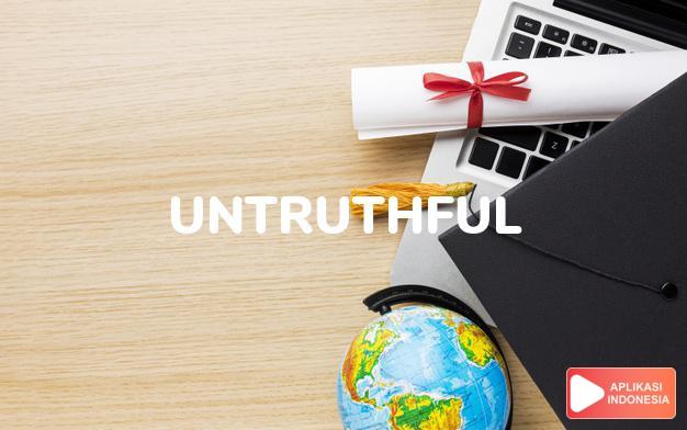 arti untruthful adalah ks. tak benar, tak jujur. dalam Terjemahan Kamus Bahasa Inggris Indonesia Indonesia Inggris by Aplikasi Indonesia