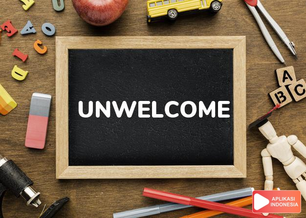 arti unwelcome adalah ks. tak disukai/dikehendaki (surprise, guest). dalam Terjemahan Kamus Bahasa Inggris Indonesia Indonesia Inggris by Aplikasi Indonesia
