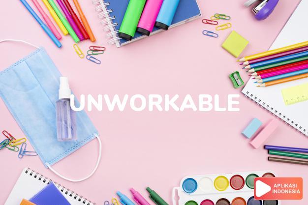 arti unworkable adalah ks. tak dapat dilakasanakan (plan). dalam Terjemahan Kamus Bahasa Inggris Indonesia Indonesia Inggris by Aplikasi Indonesia